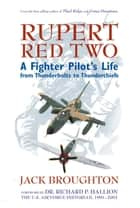 Rupert Red Two: A Fighter Pilot's Life From Thunderbolts to Thunderchiefs ebook by Jack Broughton,Richard P. Hallion