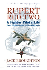 Rupert Red Two: A Fighter Pilot's Life From Thunderbolts to Thunderchiefs - A Fighter Pilot's Life From Thunderbolts to Thunderchiefs eBook von Jack Broughton,Richard P. Hallion