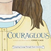 Courageous - Inspiring Courage Through Classic Literature ebook by Cindy Cage, Cindy Cage