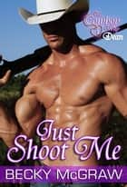 Just Shoot Me ebook by Becky McGraw