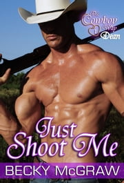 Just Shoot Me - The Cowboy Way, #2 ebook by Becky McGraw