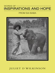 WORDS OF INSPIRATIONS AND HOPE - FROM SAI BABA ebook by JUILET D WILKINSON