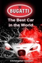 Bugatti: The Best Car ebook by Christopher Goulart