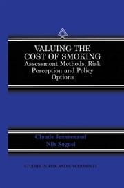 Valuing the Cost of Smoking - Assessment Methods, Risk Perception and Policy Options ebook by Claude Jeanrenaud,Nils C. Soguel