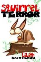SquirrelTerror ebook by Lilith Saintcrow