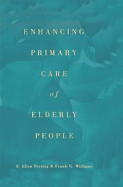 Enhancing Primary Care of Elderly People ebook by F. Ellen Netting,Frank G. Williams