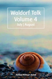 Waldorf Talk: Waldorf and Steiner Education Inspired Ideas for Homeschooling for July and August - Waldorf Homeschool Series, #4 ebook by Kytka Hilmar-Jezek