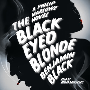 The Black Eyed Blonde - A Philip Marlowe Novel audiobook by Benjamin Black