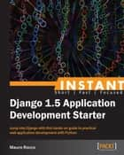 Instant Django Application Development Starter eBook by Mauro Rocco