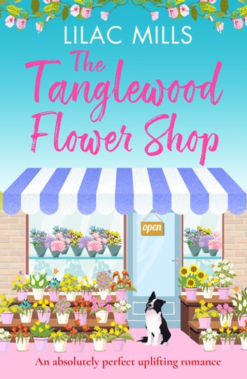 The Tanglewood Flower Shop - An absolutely perfect uplifting romance ebook by Lilac Mills