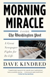 Morning Miracle - Inside the Washington Post A Great Newspaper Fights for Its Life ebook by Dave Kindred