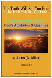 Interview with Jesus: God's Attributes & Qualities Sessions 1-2 ebook by Jesus (AJ Miller)