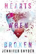 Hearts When Broken ebook by Jennifer Snyder