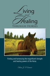 Living And Healing Through Horses ebook by Eileen J. O'Connor