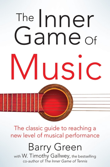The Inner Game of Music ebook by W Timothy Gallwey,Barry Green