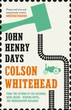 John Henry Days ebook by Colson Whitehead