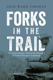 Forks in the Trail - A Conservationist's Trek to the Pinnacles of Natural Resource Leadership ebook by Jack Ward Thomas,Julie Tripp