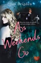 As Weekends Go ebook by Jan Brigden