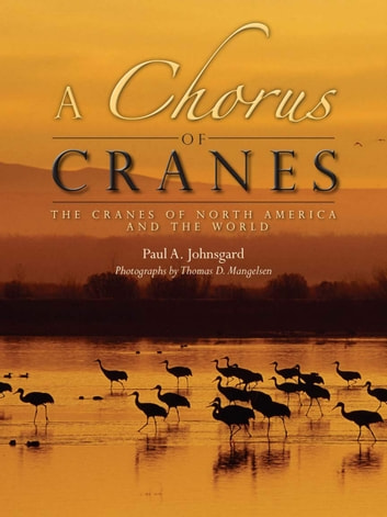 A Chorus of Cranes - The Cranes of North America and the World ebook by Paul A. Johnsgard