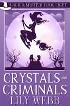Crystals and Criminals - Paranormal Cozy Mystery ebook by Lily Webb
