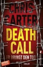 Death Call - Er bringt den Tod - Thriller ebook by Chris Carter, Sybille Uplegger