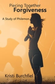 Piecing Together Forgiveness ebook by Kristi Burchfiel