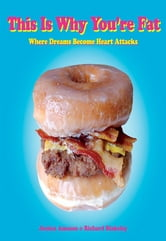 This Is Why You're Fat - Where Dreams Become Heart Attacks ebook by Jessica Amason,Richard Blakeley