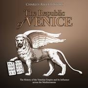 Republic of Venice, The: The History of the Venetian Empire and Its Influence across the Mediterranean audiobook by Charles River Editors