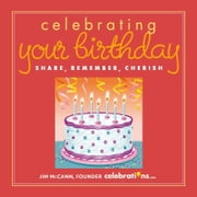 Celebrating Your Birthday - Share, Remember, Cherish ebook by Jim McCann