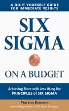 Six Sigma on a Budget: Achieving More with Less Using the Principles of Six Sigma ebook by Warren Brussee