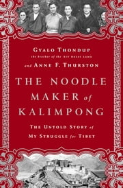 The Noodle Maker of Kalimpong - The Untold Story of My Struggle for Tibet ebook by Gyalo Thondup,Anne F Thurston