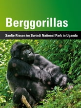 Berggorillas - Sanfte Riesen im Bwindi National Park in Uganda ebook by Detlef Neufang
