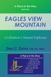 Eagles View Mountain - Civilization's Newest Explorers ebook by Don C. Davis, ThB, BA, MDiv