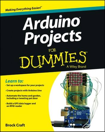 Arduino Projects For Dummies ebook by Brock Craft