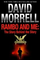 Rambo and Me: The Story Behind the Story, an essay (The David Morrell Cultural-Icon Series) ebook by David Morrell
