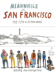 Meanwhile in San Francisco - The City in its Own Words ebook by Wendy MacNaughton