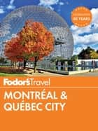 Fodor's Montreal & Quebec City ebook by Fodor's Travel Guides