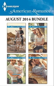 Harlequin American Romance August 2014 Bundle - True Blue Cowboy\The Texan's Little Secret\A Cowboy's Heart\The Cowboy Meets His Match ebook by Marin Thomas,Barbara White Daille,Rebecca Winters,Roxann Delaney