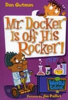 My Weird School #10: Mr. Docker Is off His Rocker! ebook by Dan Gutman, Jim Paillot