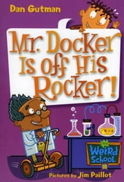 My Weird School #10: Mr. Docker Is off His Rocker! ebook by Dan Gutman,Jim Paillot