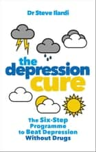 The Depression Cure - The Six-Step Programme to Beat Depression Without Drugs ebook by Dr Steve Ilardi