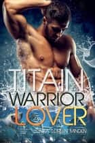 Titain - Warrior Lover 15 - Die Warrior Lover Serie eBook by Inka Loreen Minden