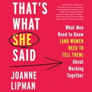 That's What She Said - What Men Need To Know (and Women Need to Tell Them) About Working Together audiobook by Joanne Lipman