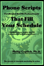 Phone Scripts For Mental Health Professionals That Fill Your Schedule ebook by Philip Copitch, Ph.D.