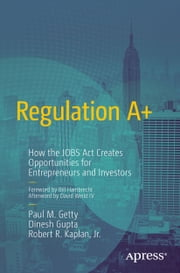 Regulation A+ - How the JOBS Act Creates Opportunities for Entrepreneurs and Investors ebook by Paul Getty,Dinesh Gupta,Robert R. Kaplan