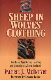 Sheep in Wolves' Clothing - How Unseen Need Destroys Friendship and Community and What to Do about It ebook by Valerie J. McIntyre