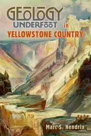 Geology Underfoot in Yellowstone Country ebook by Marc S. Hendrix