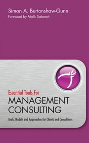 Essential Tools for Management Consulting - Tools, Models and Approaches for Clients and Consultants ebook by Simon Burtonshaw-Gunn,Malik  Salameh