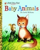 Baby Animals ebook by Garth Williams, Garth Williams