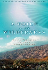 A Voice in the Wilderness - God's Presence in Your Desert Places ebook by Charles H. Dyer